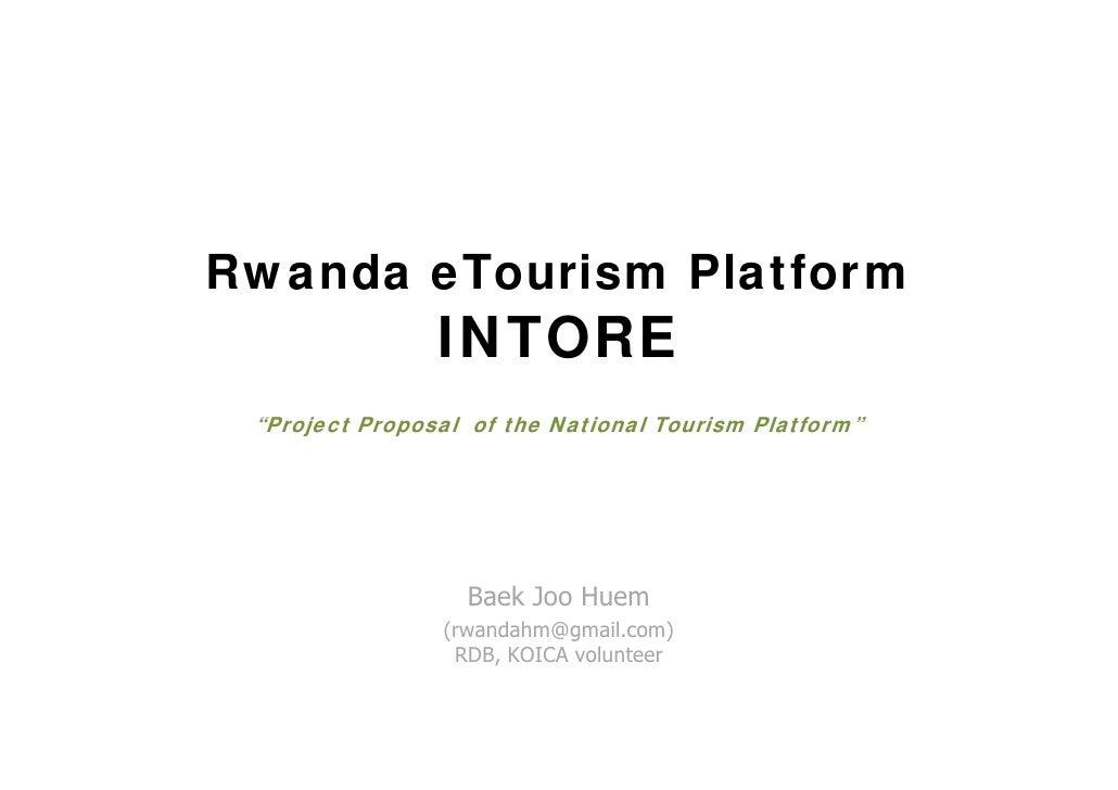 "Rwanda eTourism Platform                 INTORE  ""Project Proposal of the National Tourism Platform""                      ..."