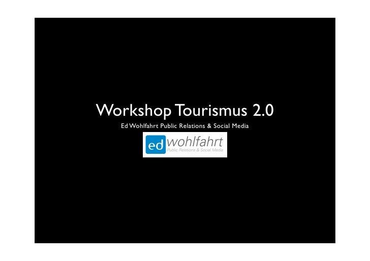 Workshop Tourismus 2.0    Ed Wohlfahrt Public Relations & Social Media