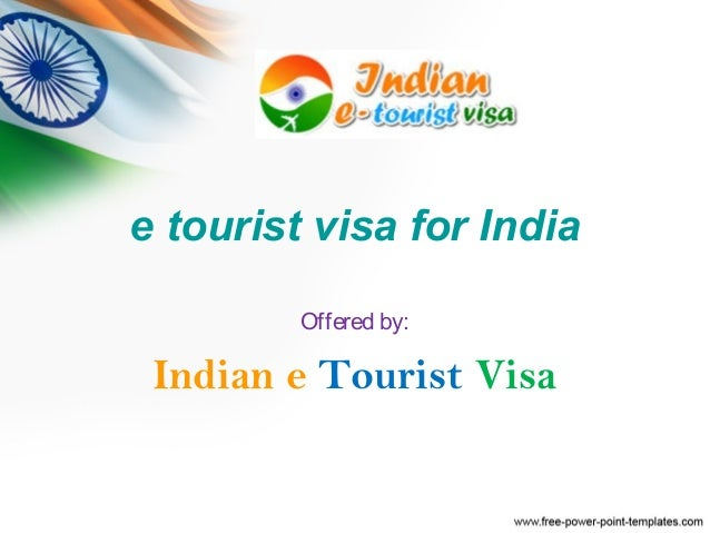 e tourist visa for India Offered by: Indian e Tourist Visa