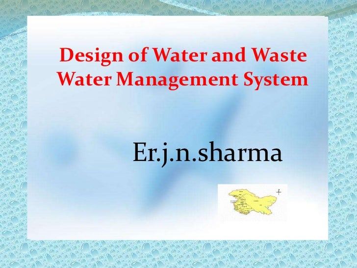Design of Water and Waste Water Management System<br />Er.j.n.sharma<br />