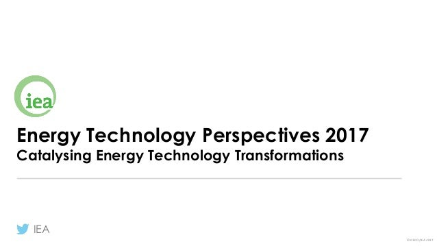 IEA ©	OECD/IEA	2017 Energy Technology Perspectives 2017 Catalysing Energy Technology Transformations