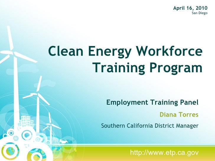 Clean Energy Workforce Training Program Employment Training Panel Diana Torres Southern California District Manager April ...