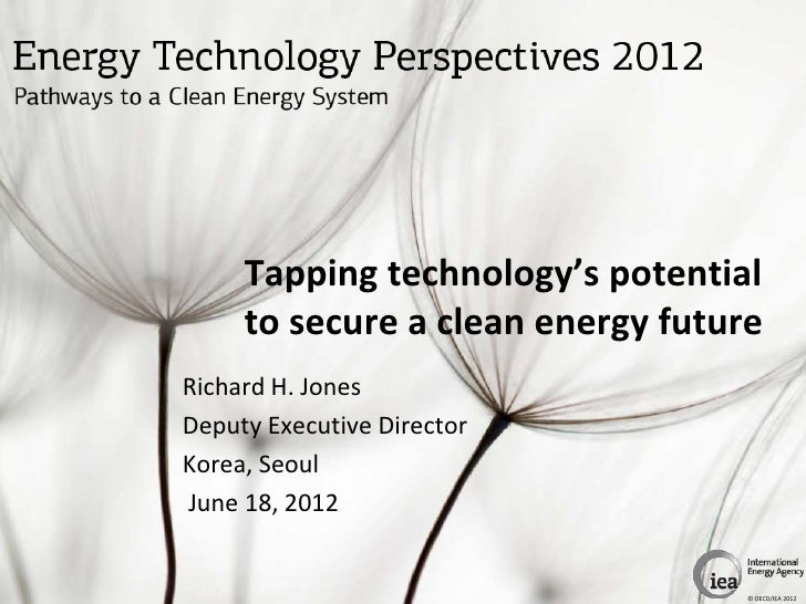 Tapping technology's potential     to secure a clean energy futureRichard H. JonesDeputy Executive DirectorKorea, SeoulJun...