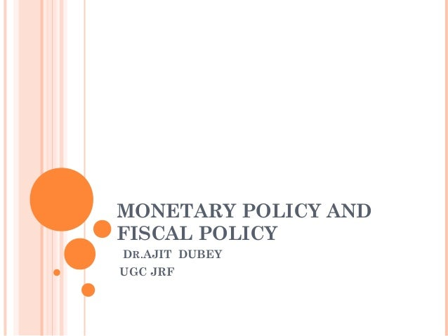 MONETARY POLICY AND FISCAL POLICY DR.AJIT DUBEY UGC JRF
