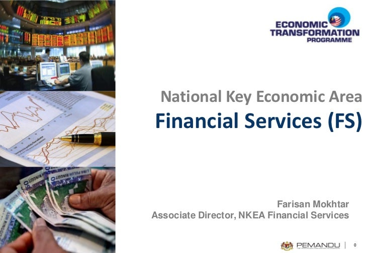 National Key Economic AreaFinancial Services (FS)                           Farisan MokhtarAssociate Director, NKEA Financ...