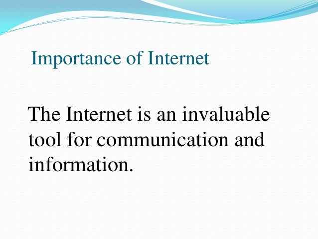 importance internet Even governments and councils recognise the importance of internet.
