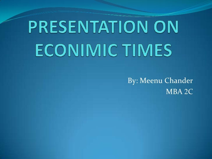PRESENTATION ON ECONIMIC TIMES<br />By: Meenu Chander<br />MBA 2C   <br />