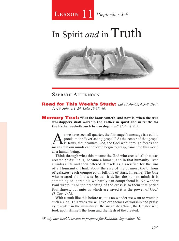 Lesson            11 *September 3–9      In Spirit and in Truth      sabbath afternoonRead for This Week's Study: Luke 1:4...