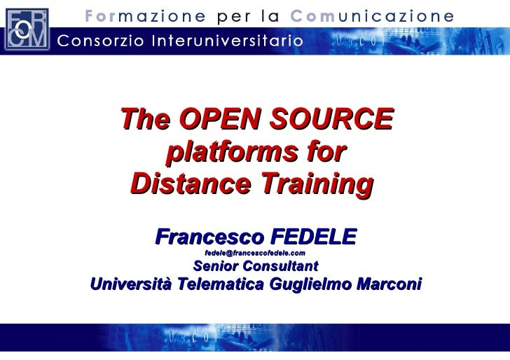 The OPEN SOURCE platforms for Distance Training  Francesco FEDELE [email_address] Senior Consultant Università Telematica ...