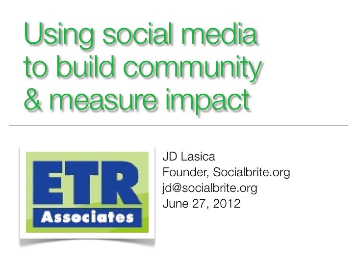 Using social mediato build community& measure impact          JD Lasica          Founder, Socialbrite.org          jd@soci...