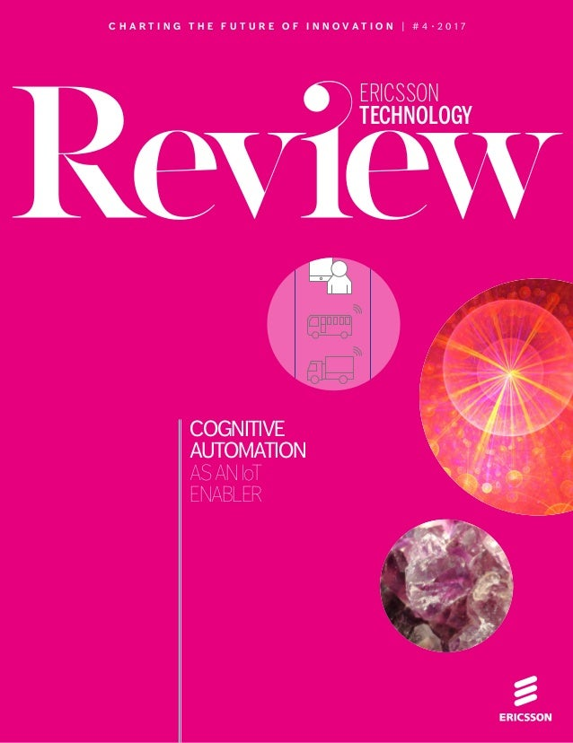 THE IoT AND COGNITIVE AUTOMATION ✱ 1APRIL 6, 2017 ✱ ERICSSON TECHNOLOGY REVIEW ERICSSON TECHNOLOGY Observer Connectedvehic...