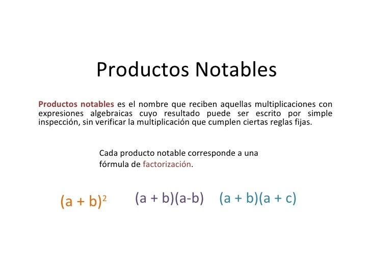 Productos Notables (a + b) 2   (a + b)(a-b)   (a + b)(a + c)  Productos notables   es el nombre que reciben aquellas multi...