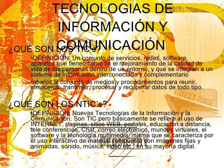 TECNOLOGIAS DE INFORMACIÓN Y COMUNICACIÓN   <ul><li>¿QUÉ SON LOS TIC's? </li></ul><ul><ul><ul><li>DEFINICIÓN:  Un conjunto...