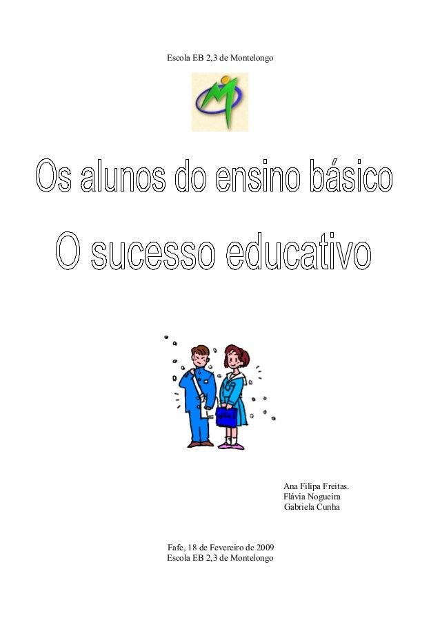 Escola EB 2,3 de Montelongo Ana Filipa Freitas. Flávia Nogueira Gabriela Cunha Fafe, 18 de Fevereiro de 2009 Escola EB 2,3...