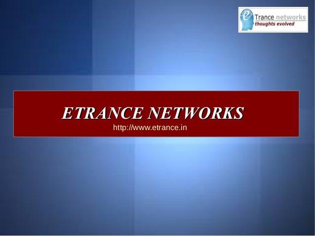 ETRANCE NETWORKSETRANCE NETWORKS http://www.etrance.in