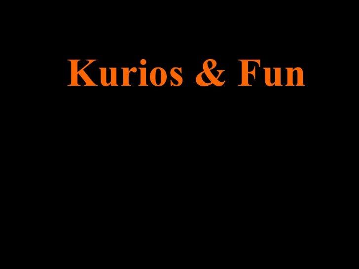 Kurios & Fun