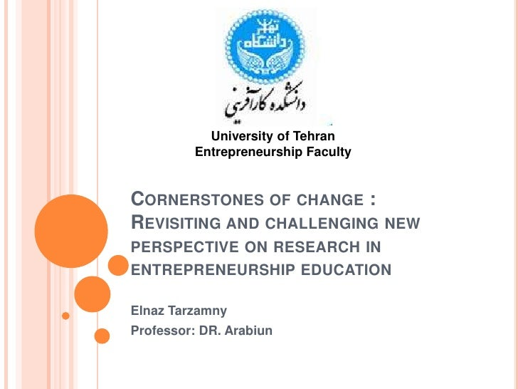 University of Tehran<br />Entrepreneurship Faculty<br />Cornerstones of change :Revisiting and challenging new perspective...