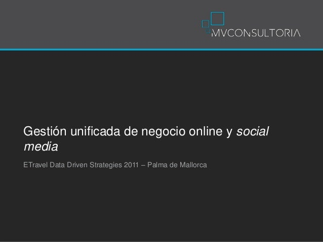 Gestión unificada de negocio online y social media ETravel Data Driven Strategies 2011 – Palma de Mallorca