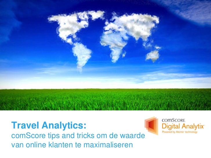 Travel Analytics:comScore tips and tricks om de waardevan online klanten te maximaliseren            © comScore, Inc.   Pr...
