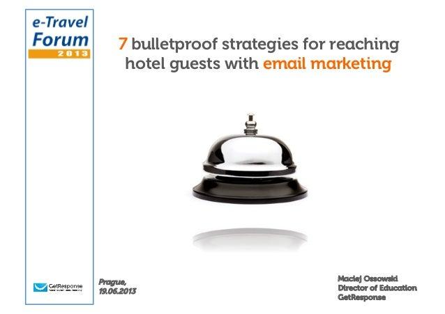 7 bulletproof strategies for reachinghotel guests with email marketingMaciej OssowskiDirector of EducationGetResponsePragu...