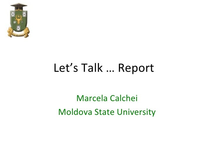 Let's Talk … Report    Marcela CalcheiMoldova State University