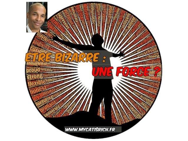 Est-ce qu'on peut réussir en étant bizarre ? www.mycatisrich.fr BIENVENUE !!!