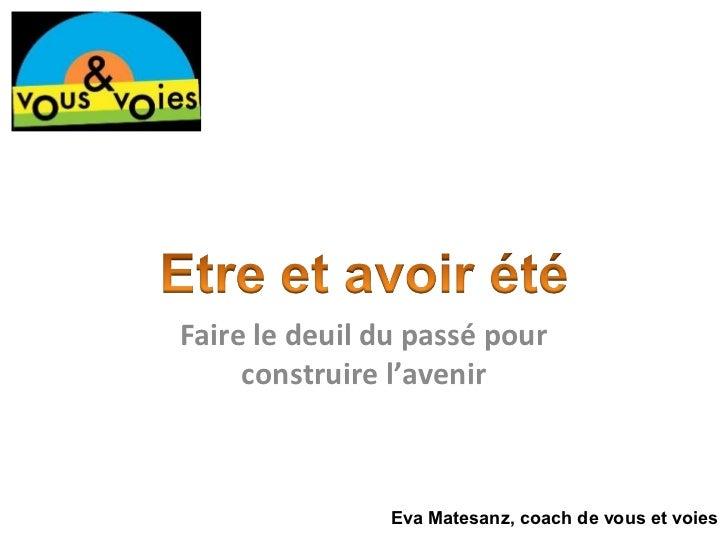 Faire le deuil du passé pour     construire l'avenir                Eva Matesanz, coach de vous et voies