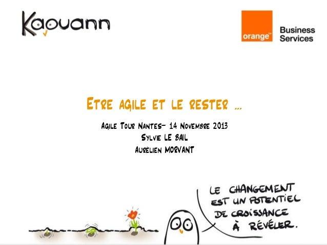 Etre agile et le rester … Agile Tour Nantes– 14 Novembre 2013 Sylvie LE BAIL Aurélien MORVANT