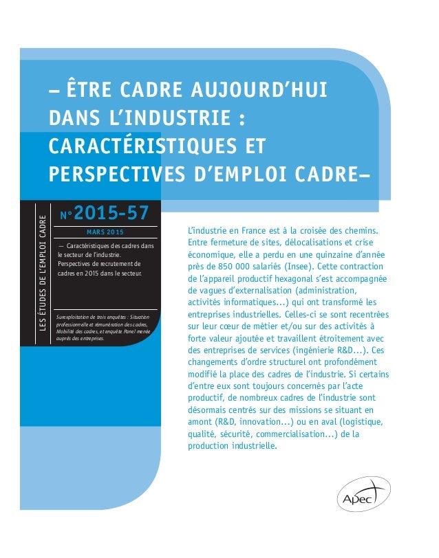 – ÊTRE CADRE AUJOURD'HUI DANS L'INDUSTRIE : CARACTÉRISTIQUES ET PERSPECTIVES D'EMPLOI CADRE– L'industrie en France est à l...