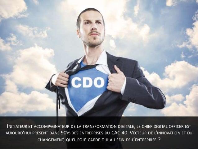 INITIATEUR ET ACCOMPAGNATEUR DE LA TRANSFORMATION DIGITALE, LE CHIEF DIGITAL OFFICER EST AUJOURD'HUI PRÉSENT DANS 90% DES ...