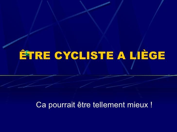 ÊTRE CYCLISTE A LIÈGE  Ca pourrait être tellement mieux !