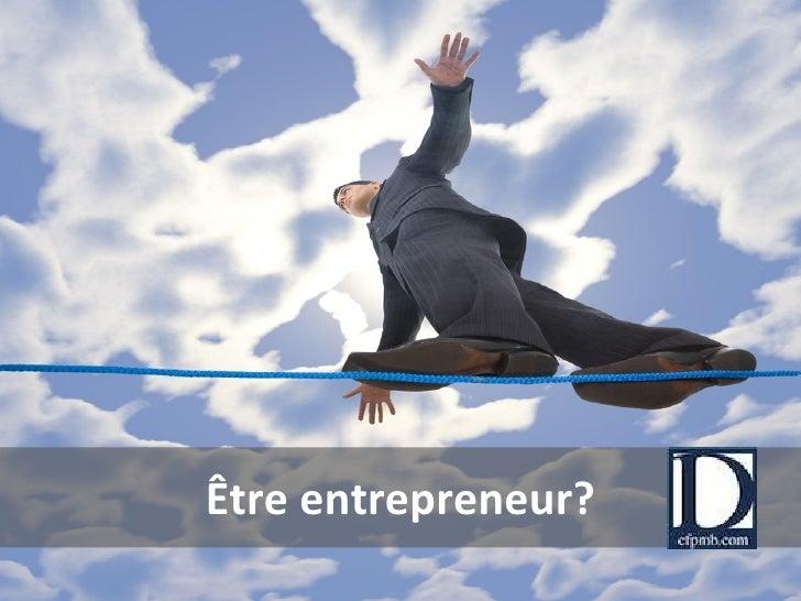 Être entrepreneur?