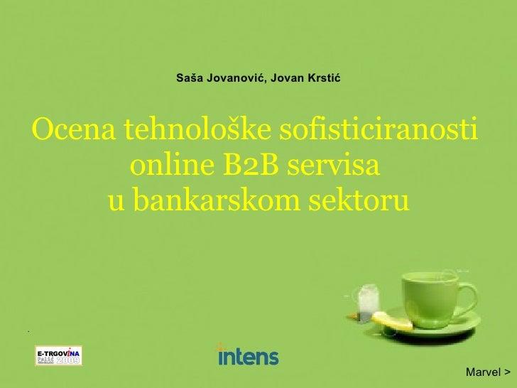 Saša Jovanović, Jovan Krstić Ocena tehnološke sofisticiranosti  online B2B servisa  u bankarskom sektoru Marvel >
