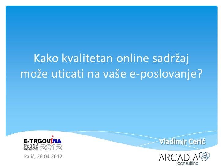 Kako kvalitetan online sadržajmože uticati na vaše e-poslovanje?Palid, 26.04.2012.