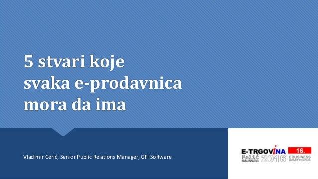 5 stvari koje svaka e-prodavnica mora da ima Vladimir Cerić, Senior Public Relations Manager, GFI Software