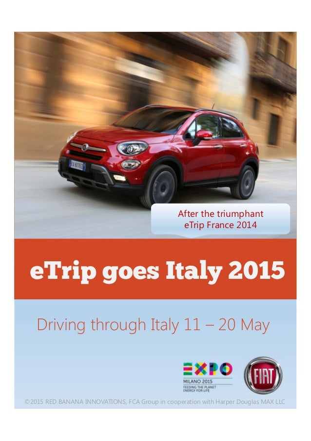 ©2015 RED BANANA INNOVATIONS, FCA Group in cooperation with Harper Douglas MAX LLC Driving through Italy 11 – 20 May eTrip...