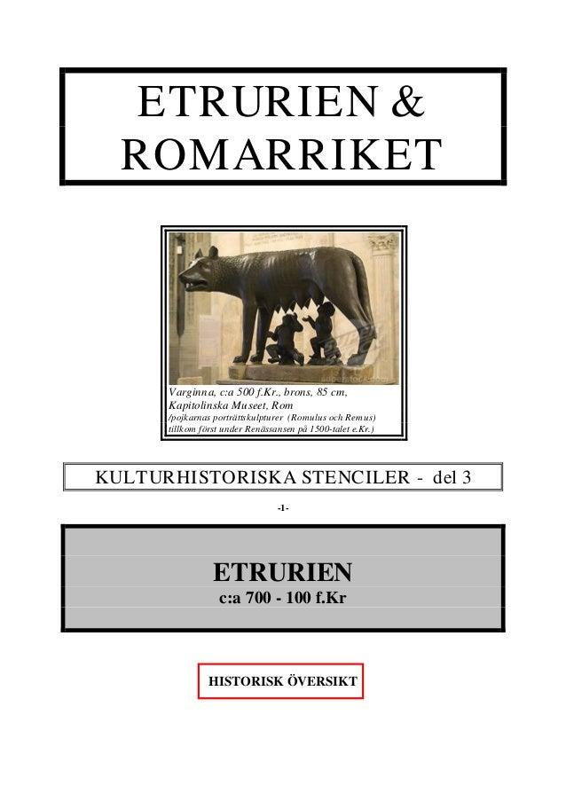 ETRURIEN & ROMARRIKET KULTURHISTORISKA STENCILER - del 3 -1- ETRURIEN c:a 700 - 100 f.Kr HISTORISK ÖVERSIKT Varginna, c:a ...