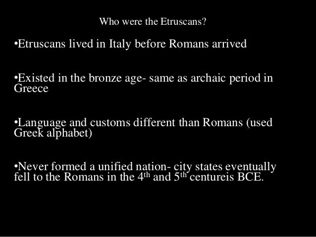 were the romans different than the In historiography, ancient rome is roman civilization from the founding of the city  of rome in  according to the founding myth of rome, the city was founded on  21 april 753 bc by the twin brothers romulus and remus,  the romans  gradually subdued the other peoples on the italian peninsula, including the  etruscans.