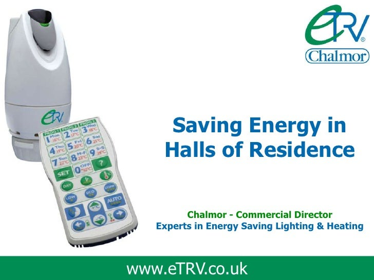 Saving Energy in    Halls of Residence         Chalmor - Commercial Director   Experts in Energy Saving Lighting & Heating...