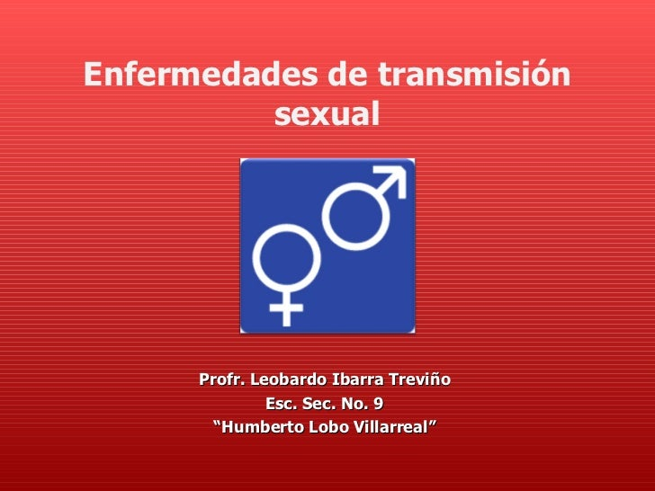 "Enfermedades de transmisión          sexual      Profr. Leobardo Ibarra Treviño               Esc. Sec. No. 9        ""Humb..."