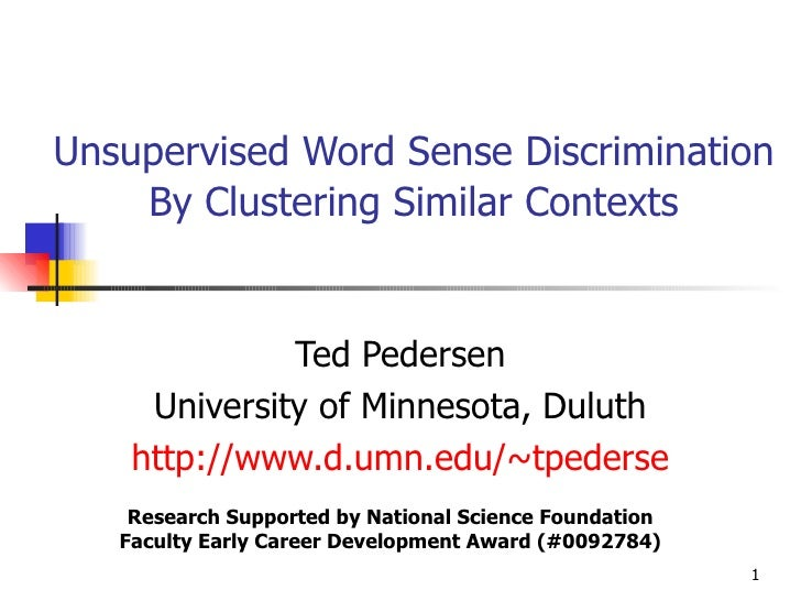 Unsupervised Word Sense Discrimination   By Clustering Similar Contexts Ted Pedersen University of Minnesota, Duluth http:...