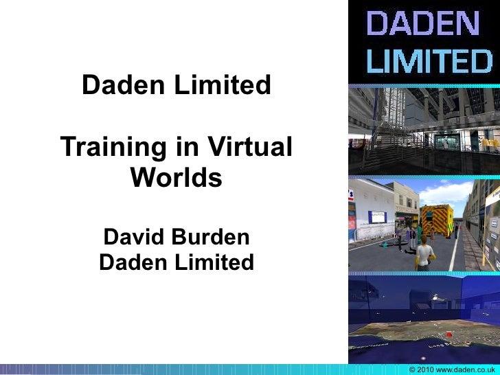 Daden Limited  Training in Virtual       Worlds     David Burden    Daden Limited                          © 2010 www.dade...