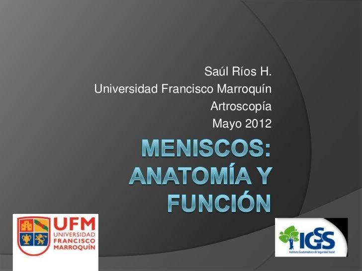 Saúl Ríos H.Universidad Francisco Marroquín                     Artroscopía                     Mayo 2012