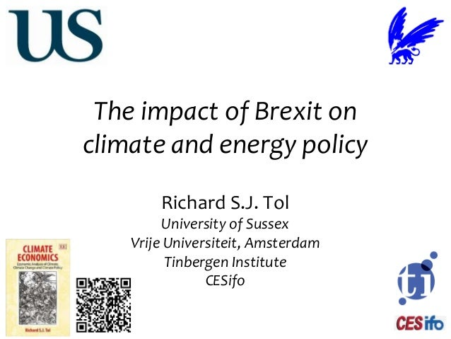 The impact of Brexit on climate and energy policy Richard S.J. Tol University of Sussex Vrije Universiteit, Amsterdam Tinb...