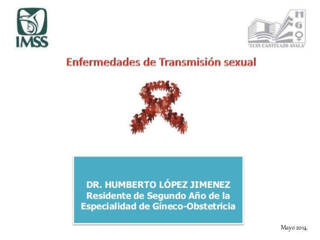 DR. HUMBERTO LÓPEZ JIMENEZ Residente de Segundo Año de la Especialidad de Gíneco-Obstetricia Mayo 2014.