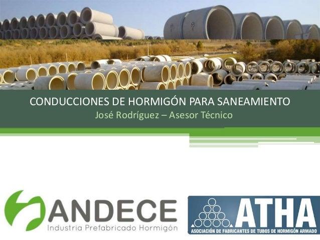 José Rodríguez – Asesor Técnico CONDUCCIONES DE HORMIGÓN PARA SANEAMIENTO