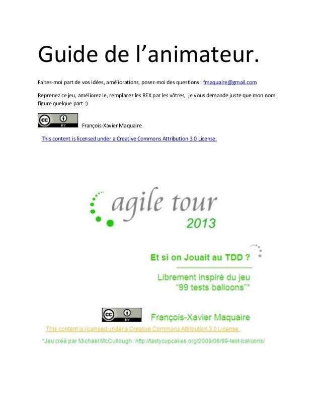 Guide de l'animateur. Faites-moi part de vos idées, améliorations, posez-moi des questions : fmaquaire@gmail.com Reprenez ...