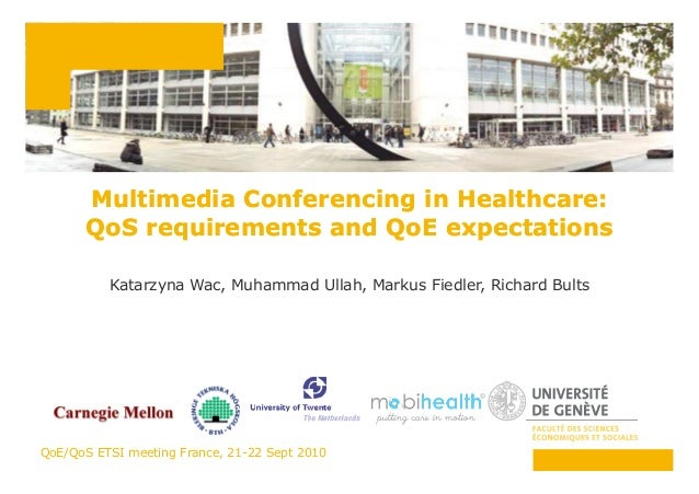 Multimedia Conferencing in Healthcare:Multimedia Conferencing in Healthcare: QoS requirements and QoE expectationsQoS requ...