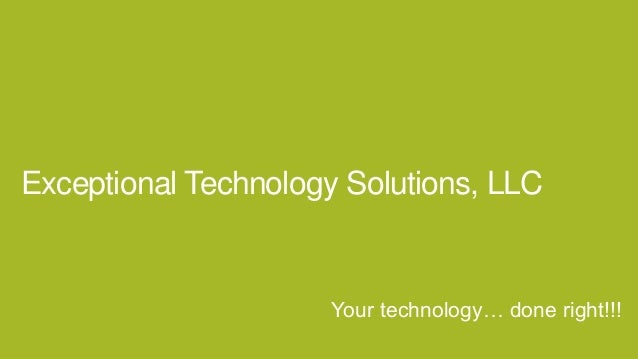 Exceptional Technology Solutions, LLC  Your technology… done right!!!