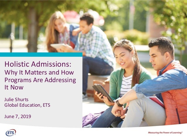 CV Holistic Admissions: Why It Matters and How Programs Are Addressing It Now Julie Shurts Global Education, ETS June 7, 2...